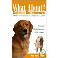 What about Golden Retrievers? : The Joy and Realities of Living with a Golden by Rice, Daniel, 9780764540875