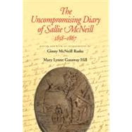 The Uncompromising Diary of Sallie McNeill, 1858-1867 at Biggerbooks.com