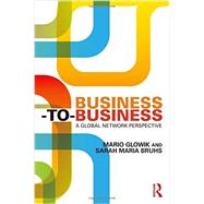 Business-to-Business: A Global Network Perspective by Glowik; Mario, 9780415740876