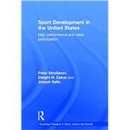 Sport Development in the United States: High Performance and Mass Participation by Smolianov; Peter, 9780415810876