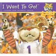 I Want to Go! Louisiana State University by Piggy Toes Press, 9781615240876