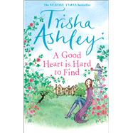 A Good Heart Is Hard to Find by Ashley, Trisha, 9781784160876