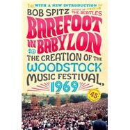 Barefoot in Babylon The Creation of the Woodstock Music Festival, 1969 by Spitz, Bob, 9780142180877