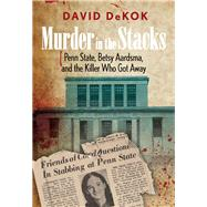 Murder in the Stacks Penn State, Betsy Aardsma, and the Killer Who Got Away by DeKok, David, 9780762780877