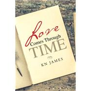 Love Comes Through Time by James, K. N., 9781504970877