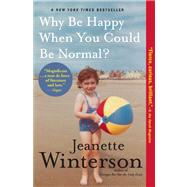 Why Be Happy When You Could Be Normal? by Winterson, Jeanette, 9780802120878