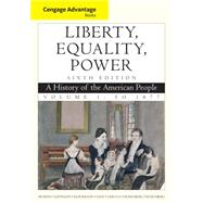 Cengage Advantage Books: Liberty, Equality, Power A History of the American People, Volume 1: To 1877 by Murrin, John M.; Johnson, Paul E.; McPherson, James M.; Fahs, Alice; Gerstle, Gary, 9781111830878