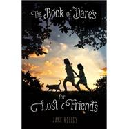 The Book of Dares for Lost Friends by Kelley, Jane, 9781250050878