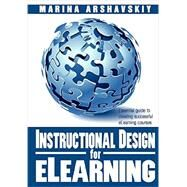 Instructional Design for Elearning: Essential Guide to Creating Successful Elearning Courses by Arshavskiy, Marina, 9781492920878