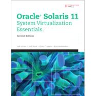 Oracle Solaris 11 System Virtualization Essentials by Victor, Jeff; Savit, Jeff; Combs, Gary; Netherton, Bob, 9780134310879