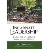 Incarnate Leadership by Robinson, Bill; Peterson, Eugene; Peterson, Eric, 9780310530879