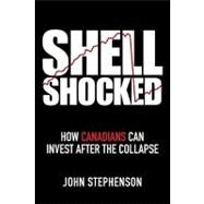 Shell Shocked : How Canadians Can Invest after the Collapse by Stephenson, John, 9780470160879