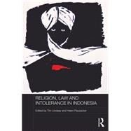Religion, Law and Intolerance in Indonesia by Lindsey,Tim, 9781138100879