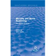 Morality and Moral Reasoning (Routledge Revivals): Five Essays in Ethics by Casey; John, 9780415840880