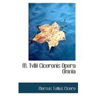 M. Tvllii Ciceronis Opera Omnia by Cicero, Marcus Tullius, 9780554510880