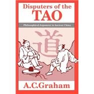 Disputers of the Tao : Philosophical Argument in Ancient China by A.C. Graham, 9780812690880