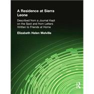 A Residence at Sierra Leone: Described from a Journal Kept on the Spot and from Letters Written to Friends at Home. by Melville,Elizabeth Helen, 9780415760881