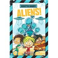Disaster Diaries: Aliens! by McGeddon, R.; McGeddon, R., 9781250090881