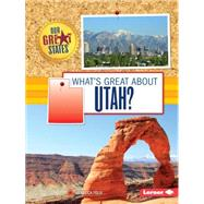What's Great About Utah? by Felix, Rebecca, 9781467760881