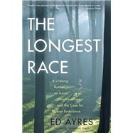 The Longest Race: A Lifelong Runner, an Iconic Ultramarathon, and the Case for Human Endurance by Ayres, Ed, 9781615190881