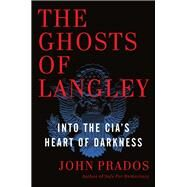 The Ghosts of Langley by Prados, John, 9781620970881