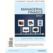 Principles of Managerial Finance, Brief, Student Value Edition Plus NEW MyFinanceLab with Pearson eText -- Access Card by Gitman, Lawrence J.; Zutter, Chad J., 9780133740882