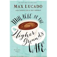 Miracle at the Higher Grounds Cafe by Lucado, Max; Newman, Eric (CON); Lee, Candace (CON), 9780718000882