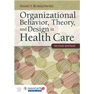 Organizational Behavior, Theory, and Design in Health Care by Borkowski, Nancy, 9781284050882