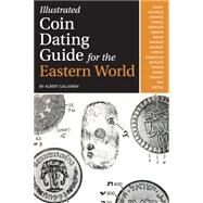 Illustrated Coin Dating Guide for the Eastern World by Galloway, Albert, 9781440230882