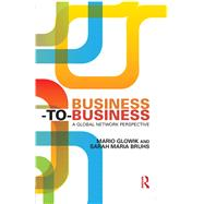 Business-to-Business: A Global Network Perspective by Glowik; Mario, 9780415740883