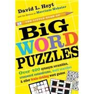 The Little Book of Big Word Puzzles: Over 450 Synonym Scrambles, Crossword Conundrums, Word Searches & Other Brain-tickling Word Games by Hoyt, David; Merriam-Webster, 9780761180883