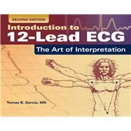 Introduction to 12 Lead ECG: The Art of Interpretation by Garcia, Tomas B., 9781284040883