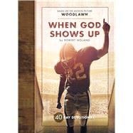 When God Shows Up: 40 Day Devotional by Noland, Robert, 9781424550883