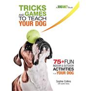Tricks and Games to Teach Your Dog by Collins, Sophie; Dainty, Suellen (CON), 9781621870883
