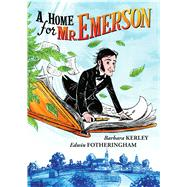 A Home for Mr. Emerson by Kerley, Barbara; Fotheringham, Edwin, 9780545350884