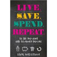 Live, Save, Spend, Repeat by Anderson, Kim, 9780736970884