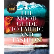 The Mood Guide to Fabric and Fashion by Mood Designer Fabrics, 9781617690884