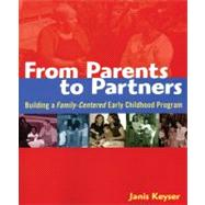 From Parents to Partners: Building a Family- centered Early Childhood Program by Keyser, Janis, 9781929610884