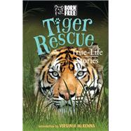 Tiger Rescue by Leaman, Louisa; Born Free Foundation; McKenna, Virginia, 9781438010885