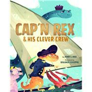 Cap'n Rex & His Clever Crew by Herz, Henry L.; Schipper, Benjamin, 9781454920885