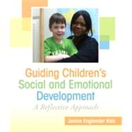 Guiding Children's Social and Emotional Development A Reflective Approach by Katz, Janice E., 9780137070886