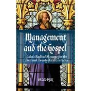 Management and the Gospel Luke's Radical Message for the First and Twenty-First Centuries by Dyck, Bruno, 9781137280886