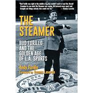 The Steamer Bud Furillo and the Golden Age of L.A. Sports by Furillo, Andy; Lasorda, Tommy, 9781595800886