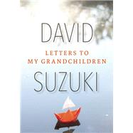 Letters to My Grandchildren by Suzuki, David, 9781771640886