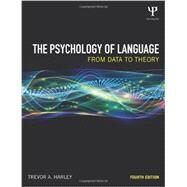 The Psychology of Language: From Data to Theory by Harley; Trevor A., 9781848720886