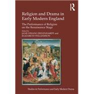Religion and Drama in Early Modern England: The Performance of Religion on the Renaissance Stage by Williamson,Elizabeth, 9781138260887