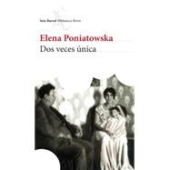 Dos veces única / Twice Only by Poniatowska, Elena, 9786070730887
