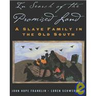 In Search of the Promised Land A Slave Family in the Old South by Franklin, John Hope; Schweninger, Loren, 9780195160888