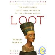 Loot The Battle over the Stolen Treasures of the Ancient World by Waxman, Sharon, 9780805090888