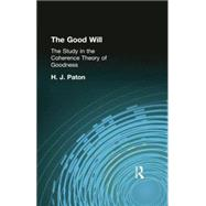 The Good Will: A Study in the Coherence Theory of Goodness by Paton, H J, 9781138870888